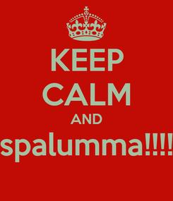 Poster: KEEP CALM AND spalumma!!!!