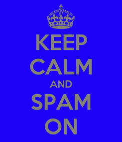 Poster: KEEP CALM AND SPAM ON
