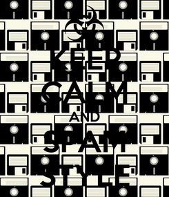 Poster: KEEP CALM AND SPAM STYLE