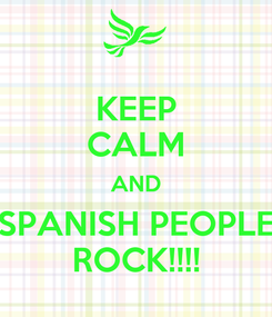 Poster: KEEP CALM AND SPANISH PEOPLE ROCK!!!!