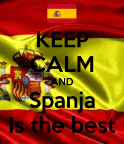 Poster: KEEP CALM AND Spanja Is the best
