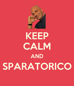 Poster: KEEP CALM AND SPARATORICO