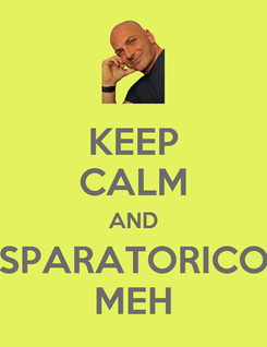 Poster: KEEP CALM AND SPARATORICO MEH