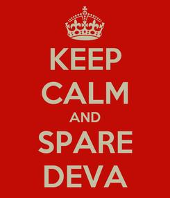 Poster: KEEP CALM AND SPARE DEVA