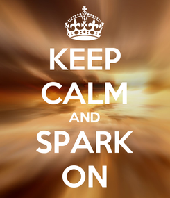 Poster: KEEP CALM AND SPARK ON