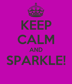Poster: KEEP CALM AND SPARKLE!