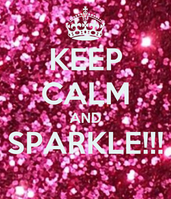 Poster: KEEP CALM AND SPARKLE!!!