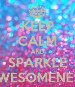 Poster: KEEP CALM AND SPARKLE AWESOMENESS