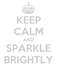 Poster: KEEP CALM AND SPARKLE BRIGHTLY