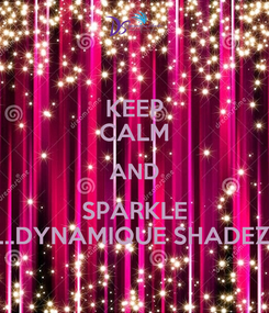 Poster: KEEP CALM AND SPARKLE ...DYNAMIQUE SHADEZ
