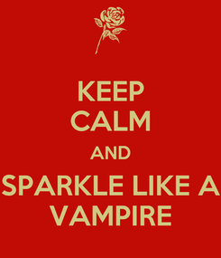 Poster: KEEP CALM AND SPARKLE LIKE A VAMPIRE