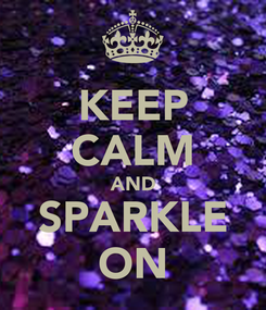 Poster: KEEP CALM AND SPARKLE ON
