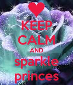 Poster: KEEP CALM AND sparkle princes