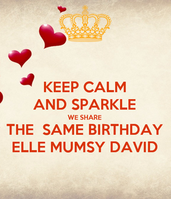Poster: KEEP CALM AND SPARKLE WE SHARE THE  SAME BIRTHDAY ELLE MUMSY DAVID
