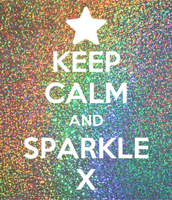 Poster: KEEP CALM AND SPARKLE X