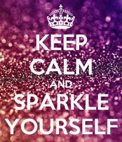 Poster: KEEP CALM AND SPARKLE YOURSELF