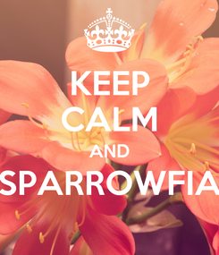 Poster: KEEP CALM AND SPARROWFIA