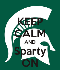 Poster: KEEP CALM AND Sparty ON