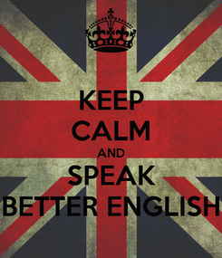 Poster: KEEP CALM AND SPEAK BETTER ENGLISH