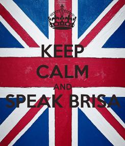 Poster: KEEP CALM AND SPEAK BRISA