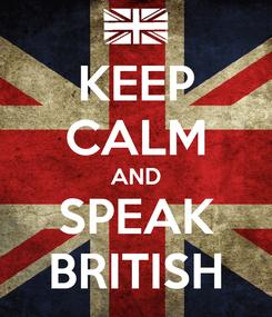 Poster: KEEP CALM AND SPEAK BRITISH
