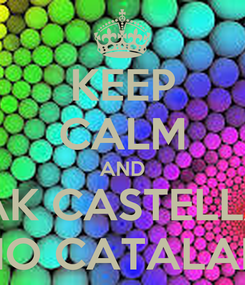 Poster: KEEP CALM AND SPEAK CASTELLANO NO CATALAN