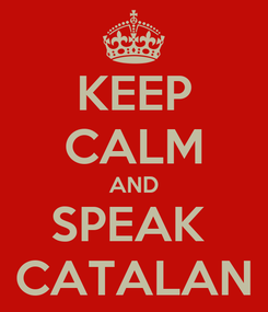 Poster: KEEP CALM AND SPEAK  CATALAN