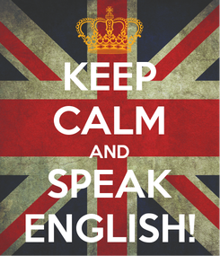 Poster: KEEP CALM AND SPEAK ENGLISH!