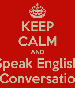 Poster: KEEP CALM AND Speak English at the Conversation Café