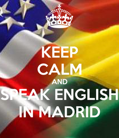 Poster: KEEP CALM AND SPEAK ENGLISH IN MADRID