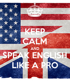 Poster: KEEP CALM AND SPEAK ENGLISH LIKE A PRO