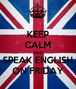 Poster: KEEP CALM AND SPEAK ENGLISH ON FRIDAY