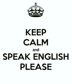 Poster: KEEP CALM and SPEAK ENGLISH PLEASE