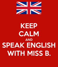 Poster: KEEP CALM AND SPEAK ENGLISH WITH MISS B.