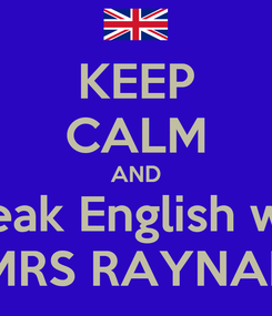 Poster: KEEP CALM AND Speak English with MRS RAYNAL