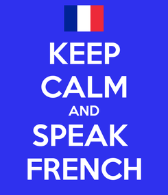 Poster: KEEP CALM AND SPEAK  FRENCH