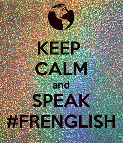 Poster: KEEP  CALM and SPEAK #FRENGLISH