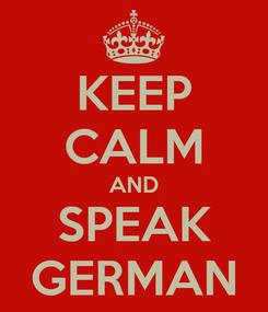 Poster: KEEP CALM AND SPEAK GERMAN