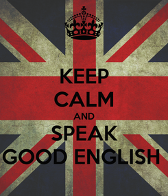 Poster: KEEP CALM AND SPEAK GOOD ENGLISH