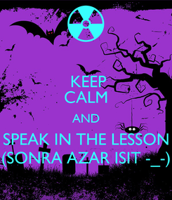 Poster:  KEEP CALM AND SPEAK IN THE LESSON (SONRA AZAR ISIT -_-)