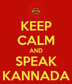 Poster: KEEP CALM AND SPEAK KANNADA