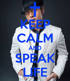 Poster: KEEP CALM AND SPEAK LIFE