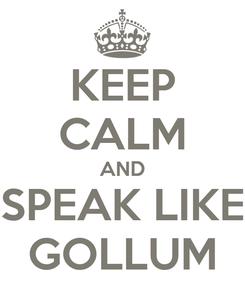 Poster: KEEP CALM AND SPEAK LIKE GOLLUM