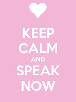 Poster: KEEP CALM AND SPEAK NOW