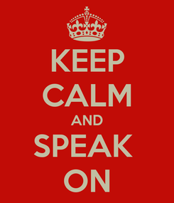 Poster: KEEP CALM AND SPEAK  ON