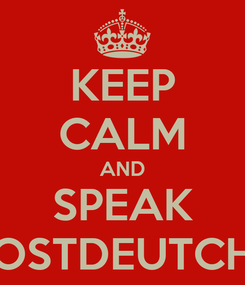Poster: KEEP CALM AND SPEAK OSTDEUTCH