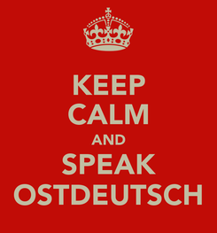 Poster: KEEP CALM AND SPEAK OSTDEUTSCH