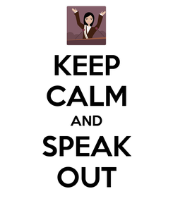 Poster: KEEP CALM AND SPEAK OUT