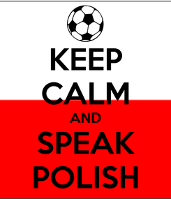 Poster: KEEP CALM AND SPEAK POLISH