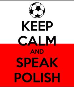 Poster: KEEP CALM AND SPEAK POLISH
